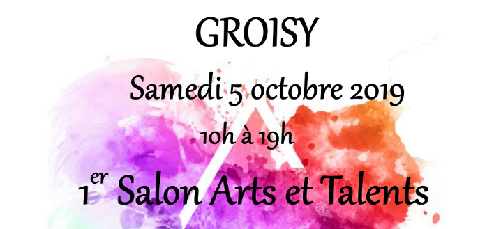 Salon Arts & Talents – 5 octobre 2019 – GROISY